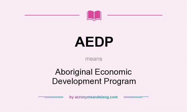 What does AEDP mean? It stands for Aboriginal Economic Development Program