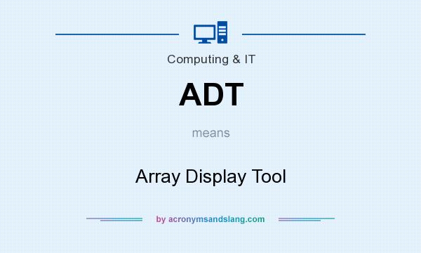 What does ADT mean? It stands for Array Display Tool