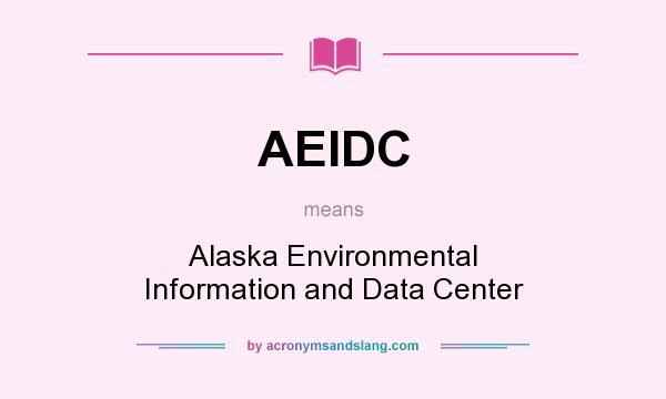 What does AEIDC mean? It stands for Alaska Environmental Information and Data Center