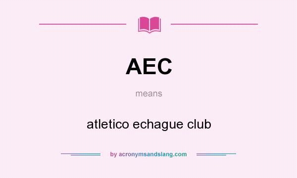 What does AEC mean? It stands for atletico echague club