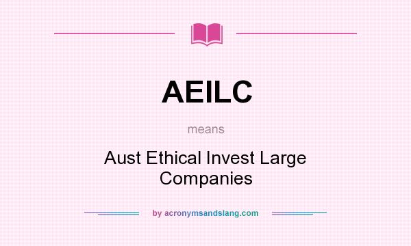 What does AEILC mean? It stands for Aust Ethical Invest Large Companies