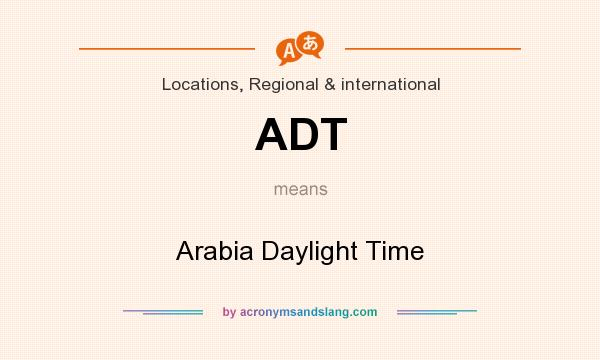 What does ADT mean? It stands for Arabia Daylight Time
