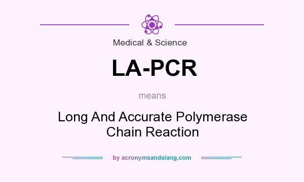 What does LA-PCR mean? It stands for Long And Accurate Polymerase Chain Reaction
