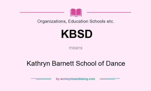 What does KBSD mean? It stands for Kathryn Barnett School of Dance
