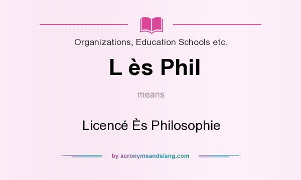 What does L ès Phil mean? It stands for Licencé Ès Philosophie
