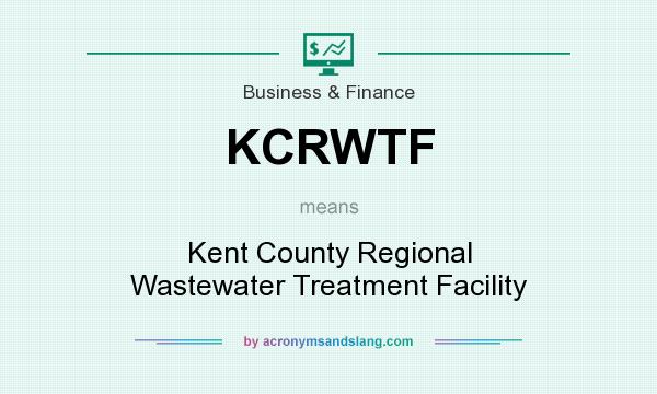 What does KCRWTF mean? It stands for Kent County Regional Wastewater Treatment Facility