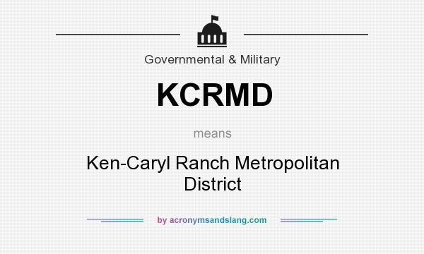 What does KCRMD mean? It stands for Ken-Caryl Ranch Metropolitan District