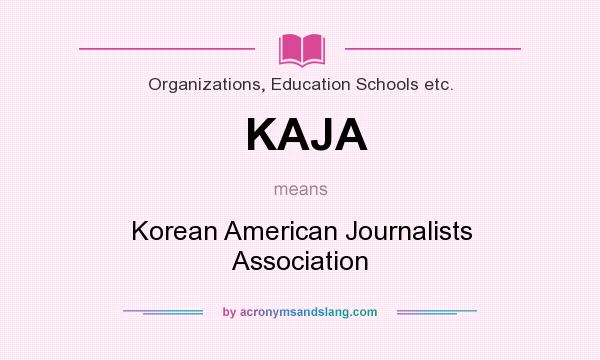 What does KAJA mean? It stands for Korean American Journalists Association