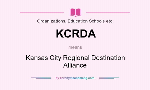 What does KCRDA mean? It stands for Kansas City Regional Destination Alliance