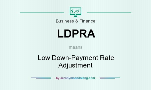 What does LDPRA mean? It stands for Low Down-Payment Rate Adjustment
