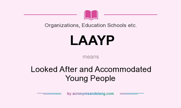 What does LAAYP mean? It stands for Looked After and Accommodated Young People