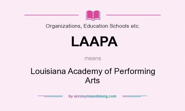 What does LAAPA mean? It stands for Louisiana Academy of Performing Arts