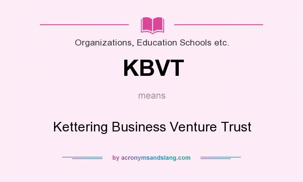 What does KBVT mean? It stands for Kettering Business Venture Trust