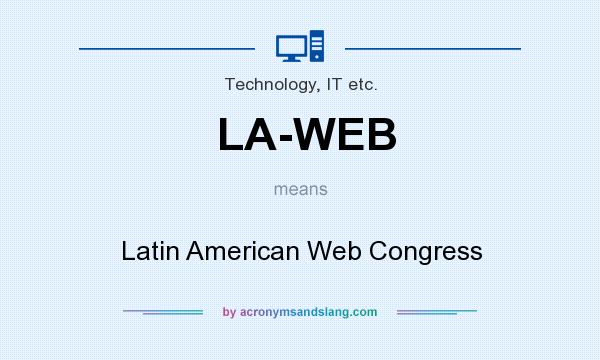 What does LA-WEB mean? It stands for Latin American Web Congress