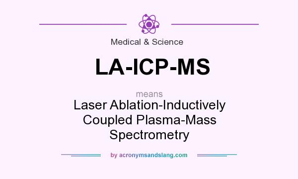 LA-ICP-MS - Laser Ablation-Inductively Coupled Plasma-Mass ...
