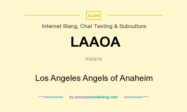 What does LAAOA mean? It stands for Los Angeles Angels of Anaheim