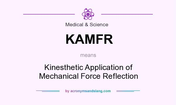 What does KAMFR mean? It stands for Kinesthetic Application of Mechanical Force Reflection