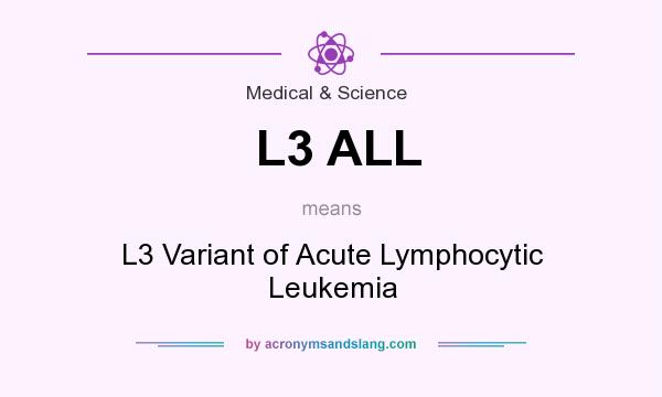 What does L3 ALL mean? It stands for L3 Variant of Acute Lymphocytic Leukemia