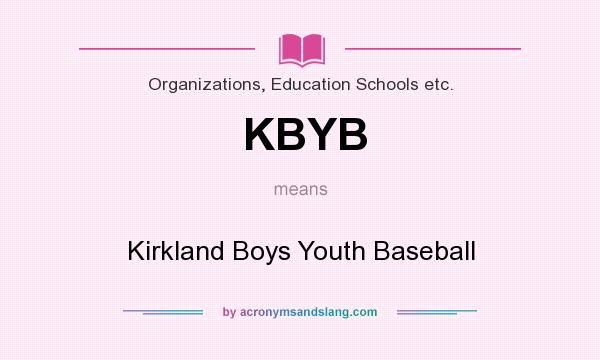 What does KBYB mean? It stands for Kirkland Boys Youth Baseball