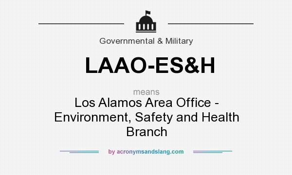 What does LAAO-ES&H mean? It stands for Los Alamos Area Office - Environment, Safety and Health Branch