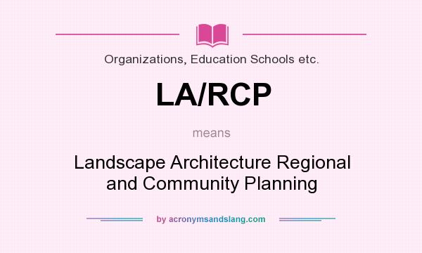 What does LA/RCP mean? It stands for Landscape Architecture Regional and Community Planning