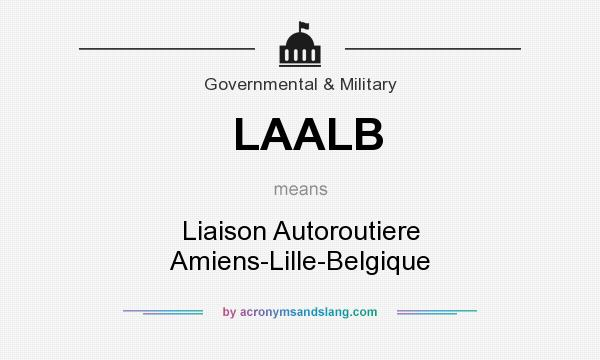 What does LAALB mean? It stands for Liaison Autoroutiere Amiens-Lille-Belgique