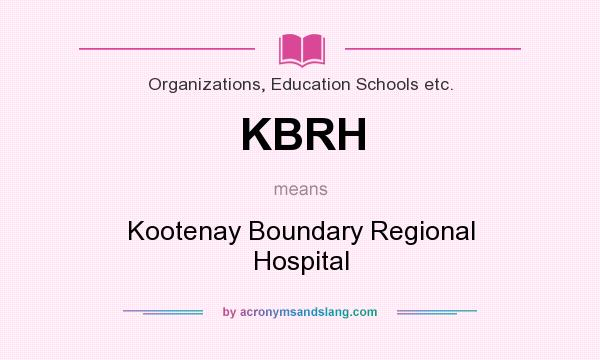 What does KBRH mean? It stands for Kootenay Boundary Regional Hospital