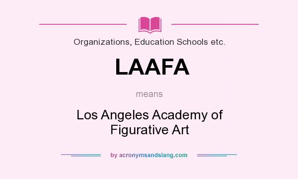What does LAAFA mean? It stands for Los Angeles Academy of Figurative Art