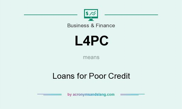 What does L4PC mean? It stands for Loans for Poor Credit