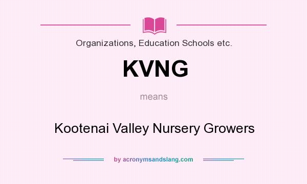 What does KVNG mean? It stands for Kootenai Valley Nursery Growers