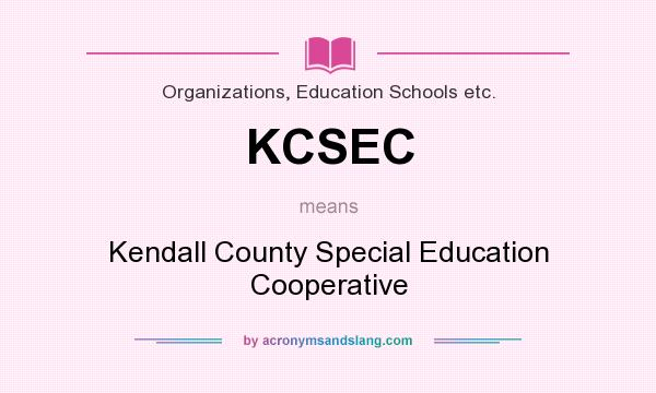 What does KCSEC mean? It stands for Kendall County Special Education Cooperative