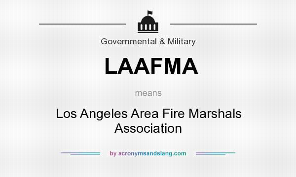 What does LAAFMA mean? It stands for Los Angeles Area Fire Marshals Association