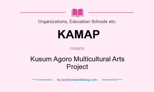 What does KAMAP mean? It stands for Kusum Agoro Multicultural Arts Project