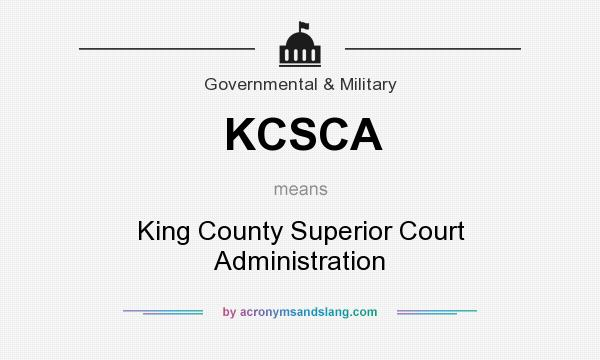 What does KCSCA mean? It stands for King County Superior Court Administration