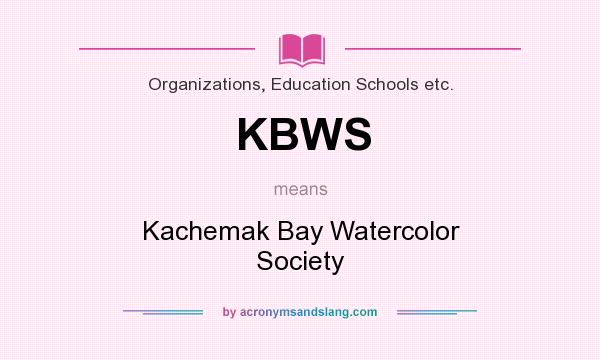 What does KBWS mean? It stands for Kachemak Bay Watercolor Society