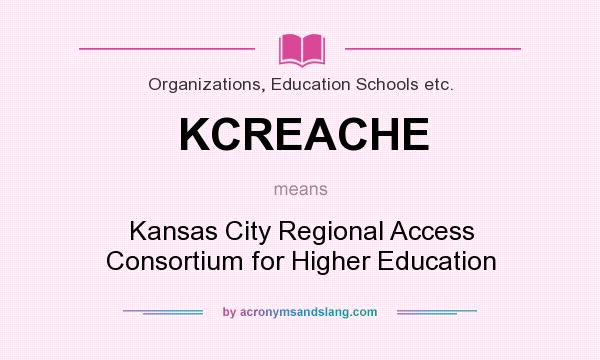 What does KCREACHE mean? It stands for Kansas City Regional Access Consortium for Higher Education