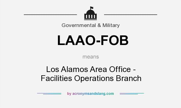 What does LAAO-FOB mean? It stands for Los Alamos Area Office - Facilities Operations Branch