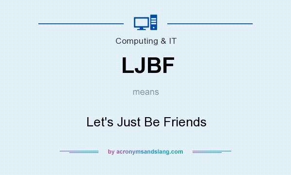 What does LJBF mean? It stands for Let`s Just Be Friends