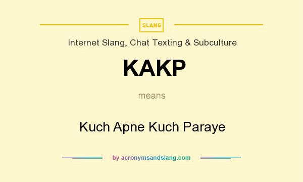 What does KAKP mean? It stands for Kuch Apne Kuch Paraye