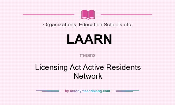 What does LAARN mean? It stands for Licensing Act Active Residents Network