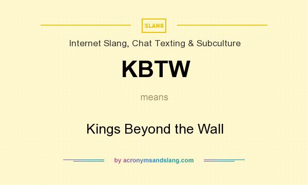 What does KBTW mean? It stands for Kings Beyond the Wall