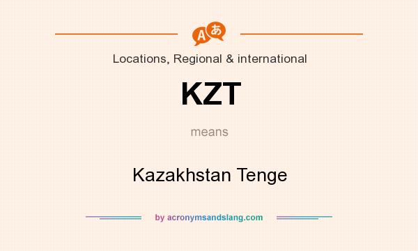 What does KZT mean? It stands for Kazakhstan Tenge