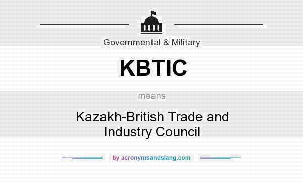 What does KBTIC mean? It stands for Kazakh-British Trade and Industry Council