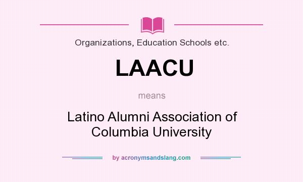 What does LAACU mean? It stands for Latino Alumni Association of Columbia University