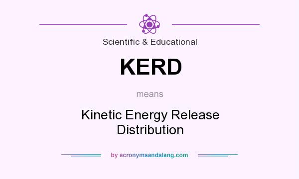 What does KERD mean? It stands for Kinetic Energy Release Distribution