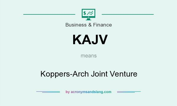 What does KAJV mean? It stands for Koppers-Arch Joint Venture