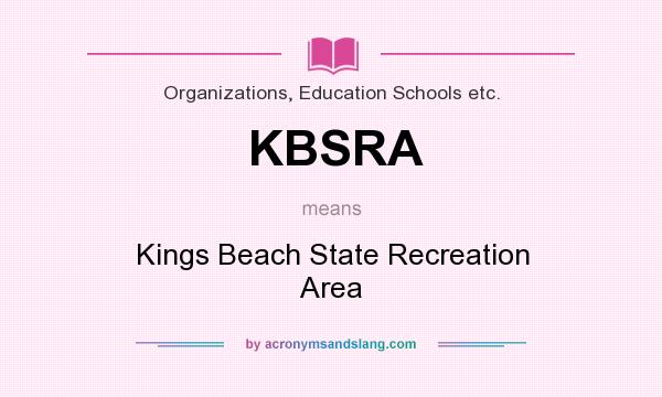 What does KBSRA mean? It stands for Kings Beach State Recreation Area