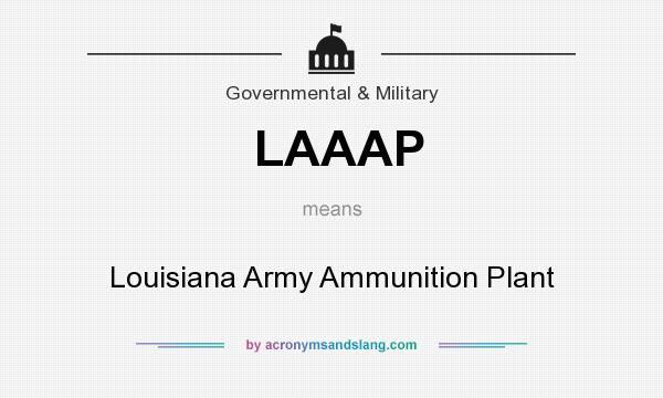 What does LAAAP mean? It stands for Louisiana Army Ammunition Plant