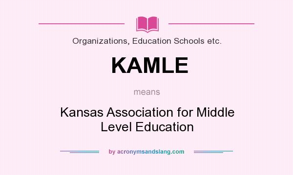 What does KAMLE mean? It stands for Kansas Association for Middle Level Education