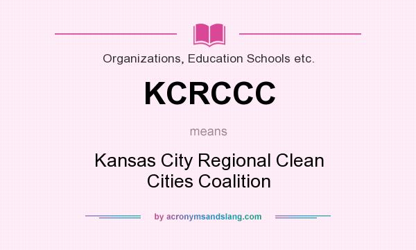 What does KCRCCC mean? It stands for Kansas City Regional Clean Cities Coalition